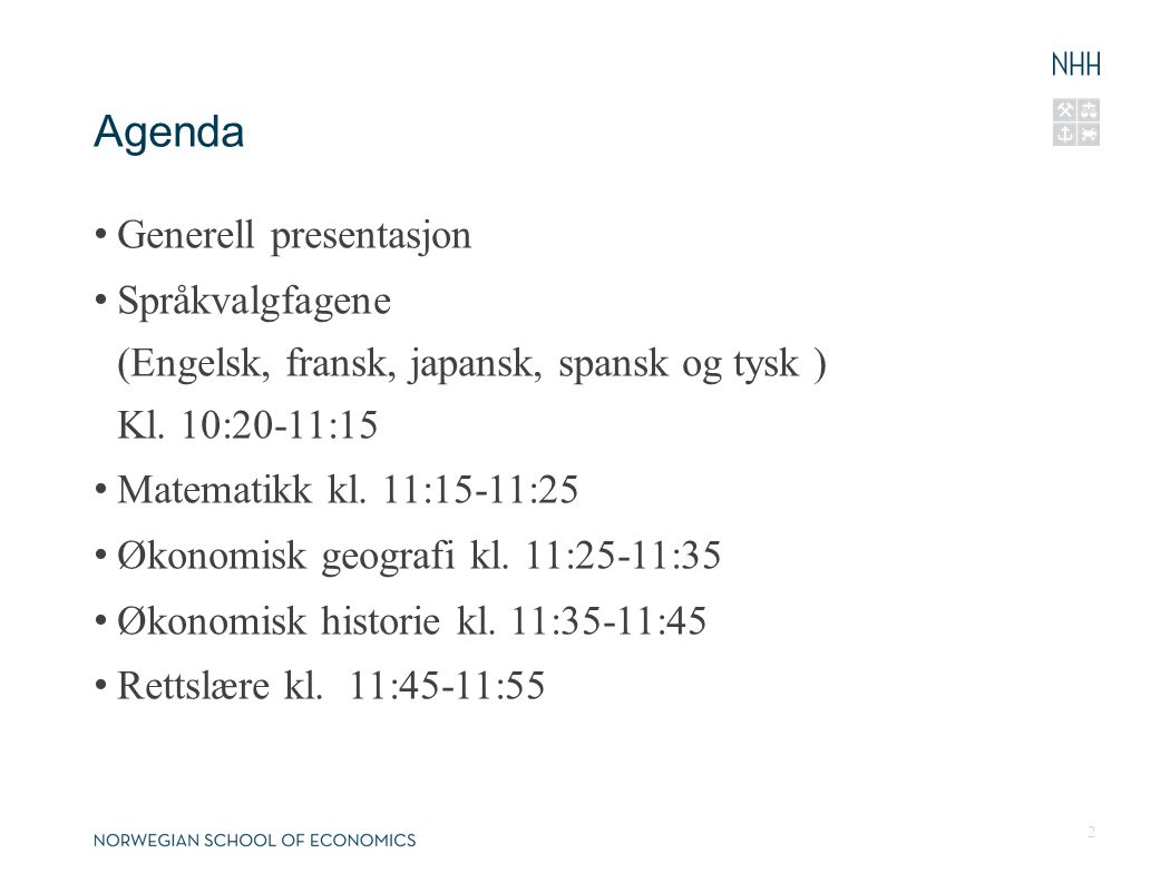 Agenda Generell presentasjon Språkvalgfagene (Engelsk, fransk, japansk, spansk og tysk ) Kl. 10:20-11:15 Matematikk kl. 11:15-11:25 Økonomisk geografi