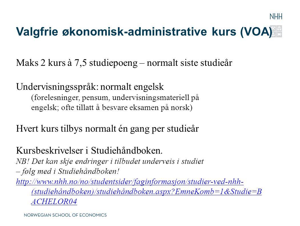 Valgfrie økonomisk-administrative kurs (VOA) Maks 2 kurs à 7,5 studiepoeng – normalt siste studieår Undervisningsspråk: normalt engelsk (forelesninger