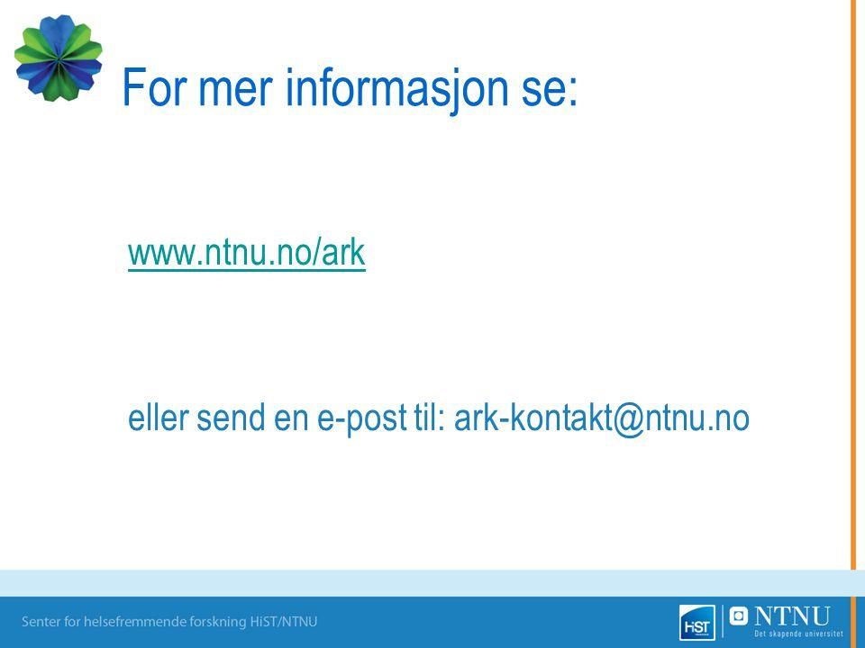 For mer informasjon se: www.ntnu.no/ark eller send en e-post til: ark-kontakt@ntnu.no