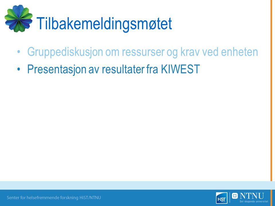 Tilbakemeldingsmøtet Gruppediskusjon om ressurser og krav ved enheten Presentasjon av resultater fra KIWEST
