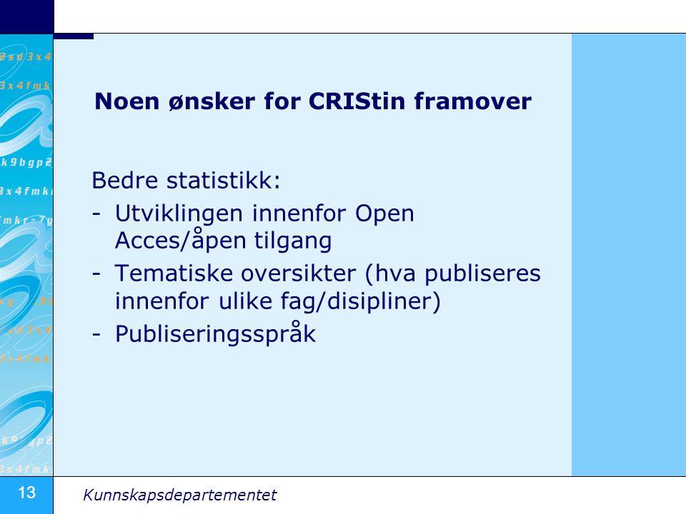 13 Kunnskapsdepartementet Noen ønsker for CRIStin framover Bedre statistikk: -Utviklingen innenfor Open Acces/åpen tilgang -Tematiske oversikter (hva