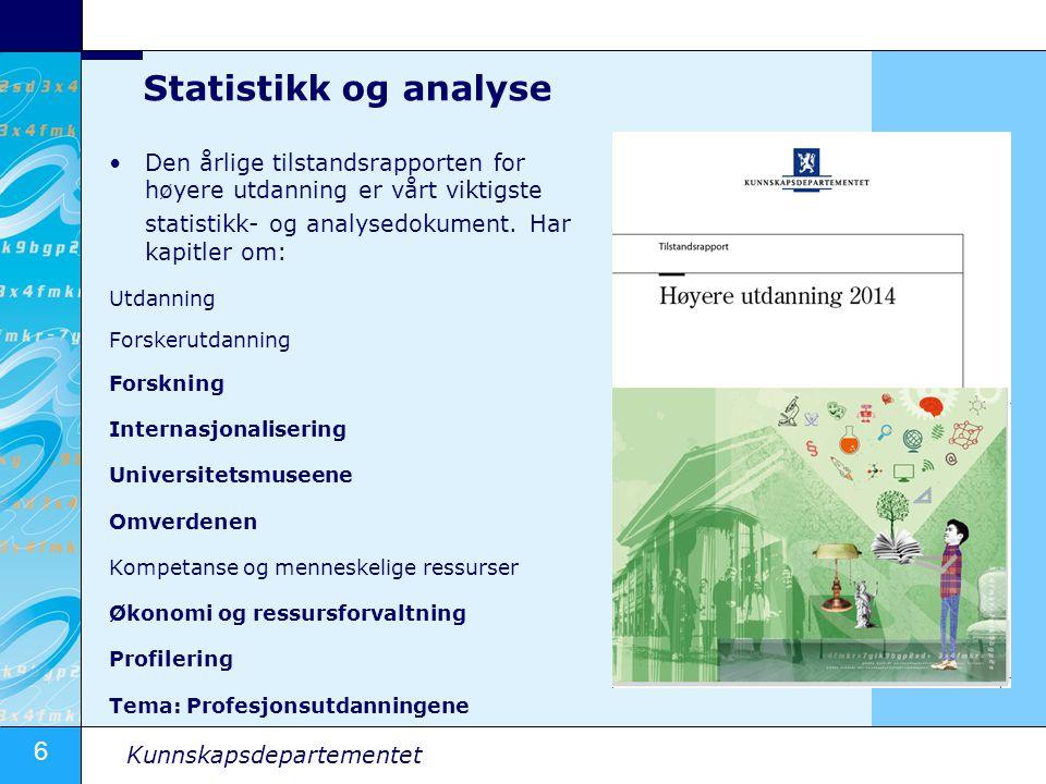 6 Kunnskapsdepartementet Statistikk og analyse Den årlige tilstandsrapporten for høyere utdanning er vårt viktigste statistikk- og analysedokument. Ha