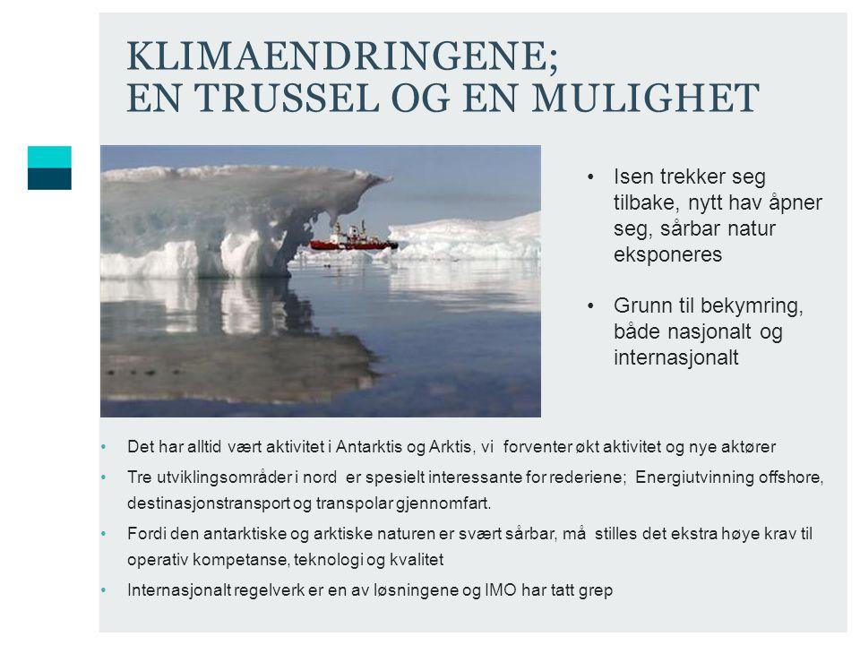 Det har alltid vært aktivitet i Antarktis og Arktis, vi forventer økt aktivitet og nye aktører Tre utviklingsområder i nord er spesielt interessante for rederiene; Energiutvinning offshore, destinasjonstransport og transpolar gjennomfart.