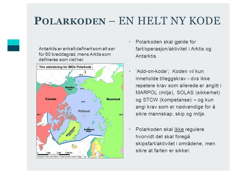 P OLARKODEN – EN HELT NY KODE Polarkoden skal gjelde for fart/operasjon/aktivitet i Arktis og Antarktis.