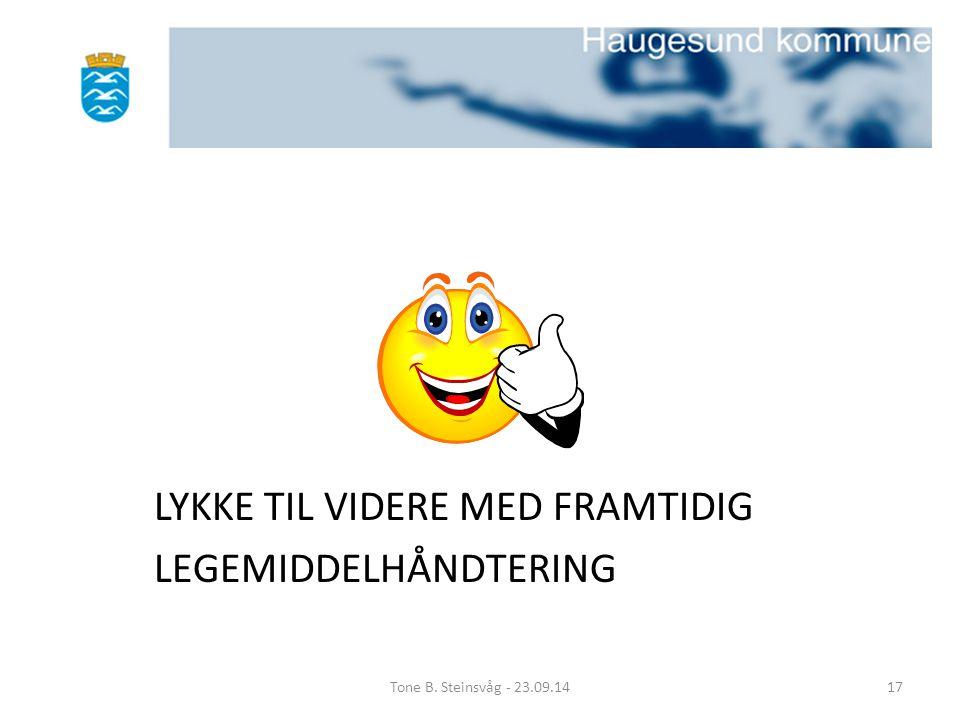 LYKKE TIL VIDERE MED FRAMTIDIG LEGEMIDDELHÅNDTERING Tone B. Steinsvåg - 23.09.1417