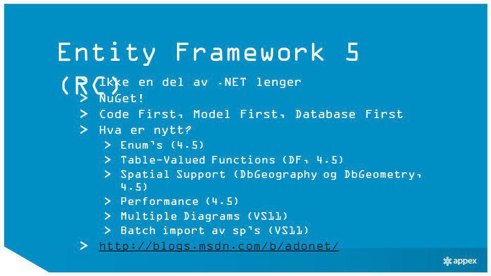 Entity Framework 5 (RC) Ikke en del av.NET lenger NuGet! Code First, Model First, Database First Hva er nytt? Enum's (4.5) Table-Valued Functions (DF,