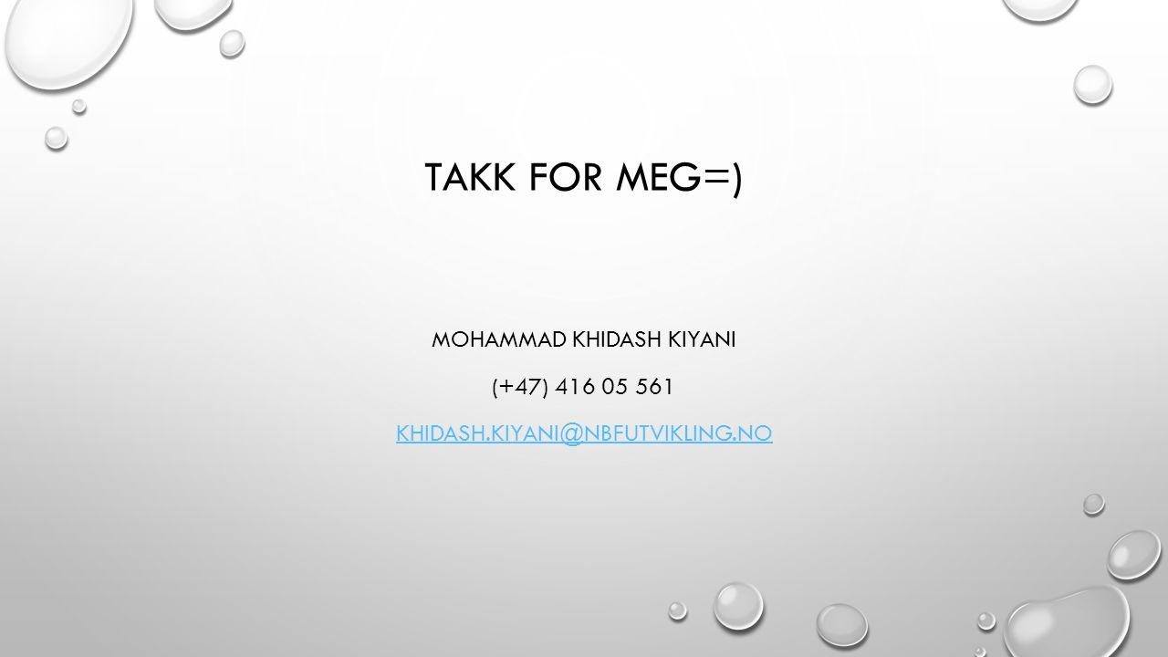 TAKK FOR MEG=) MOHAMMAD KHIDASH KIYANI (+47) 416 05 561 KHIDASH.KIYANI@NBFUTVIKLING.NO