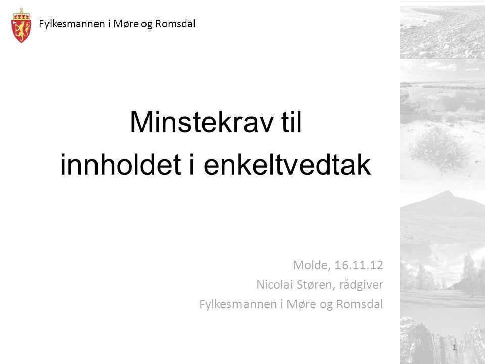 Fylkesmannen i Møre og Romsdal Minstekrav til innholdet i enkeltvedtak 1 Molde, 16.11.12 Nicolai Støren, rådgiver Fylkesmannen i Møre og Romsdal