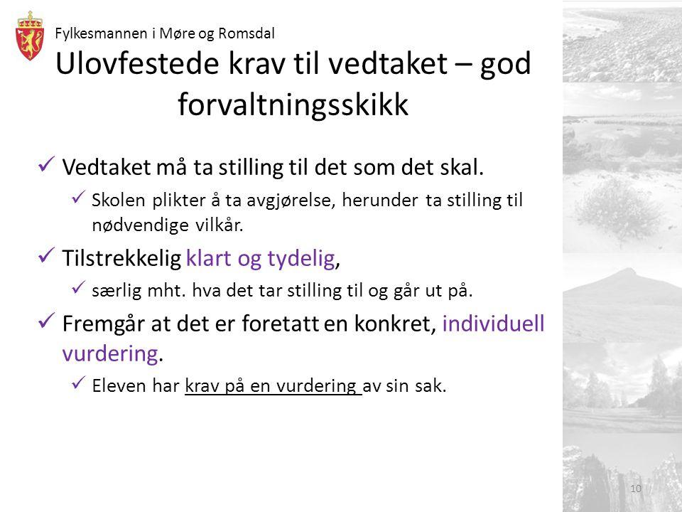Fylkesmannen i Møre og Romsdal Ulovfestede krav til vedtaket – god forvaltningsskikk Vedtaket må ta stilling til det som det skal. Skolen plikter å ta