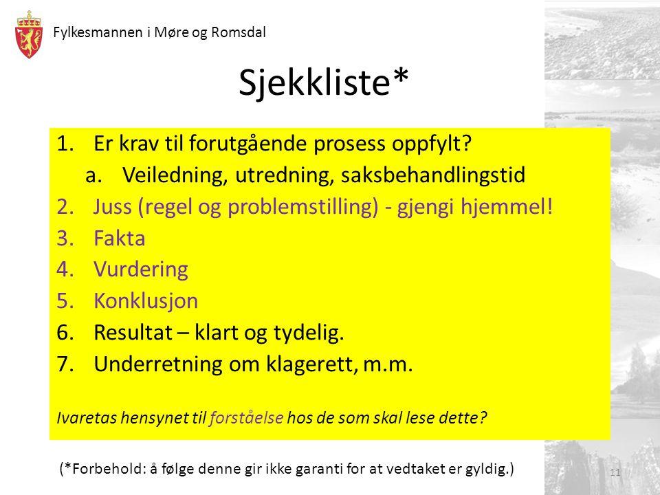 Fylkesmannen i Møre og Romsdal Sjekkliste* 1.Er krav til forutgående prosess oppfylt? a.Veiledning, utredning, saksbehandlingstid 2.Juss (regel og pro