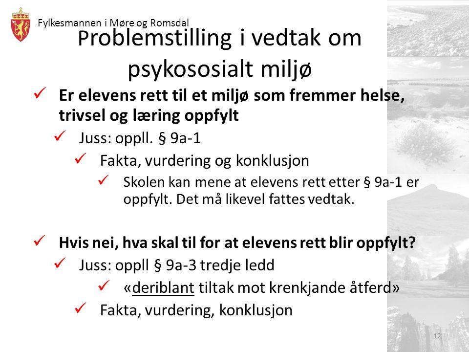 Fylkesmannen i Møre og Romsdal P roblemstilling i vedtak om psykososialt miljø Er elevens rett til et miljø som fremmer helse, trivsel og læring oppfy
