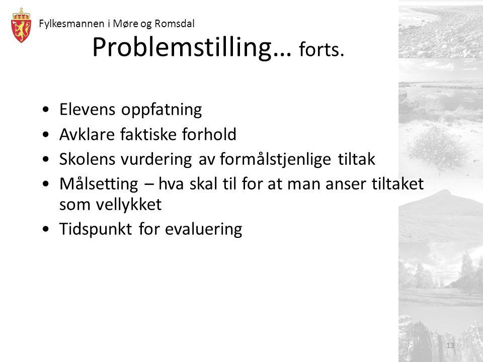 Fylkesmannen i Møre og Romsdal 13 Problemstilling… forts. Elevens oppfatning Avklare faktiske forhold Skolens vurdering av formålstjenlige tiltak Måls