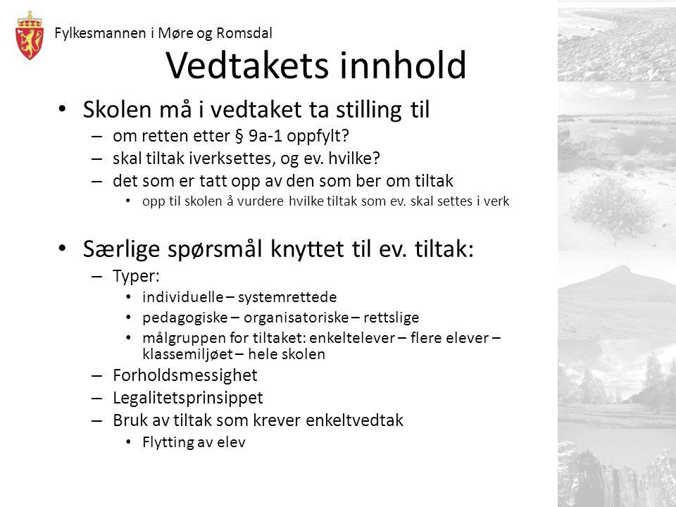 Fylkesmannen i Møre og Romsdal Vedtakets innhold Skolen må i vedtaket ta stilling til – om retten etter § 9a-1 oppfylt? – skal tiltak iverksettes, og