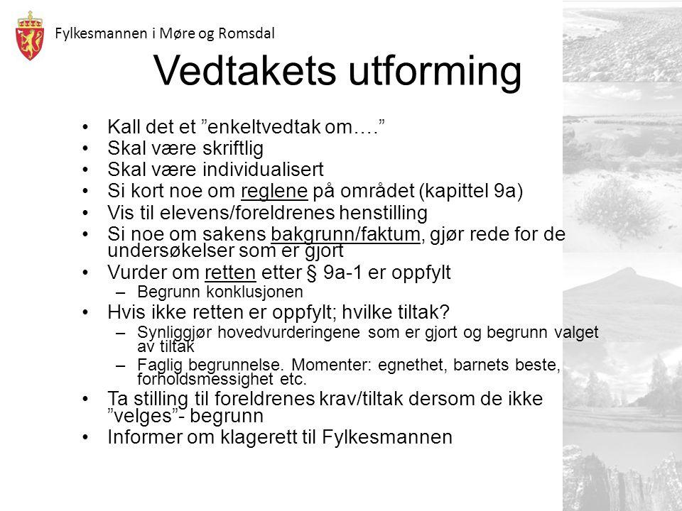 """Fylkesmannen i Møre og Romsdal Vedtakets utforming Kall det et """"enkeltvedtak om…."""" Skal være skriftlig Skal være individualisert Si kort noe om reglen"""