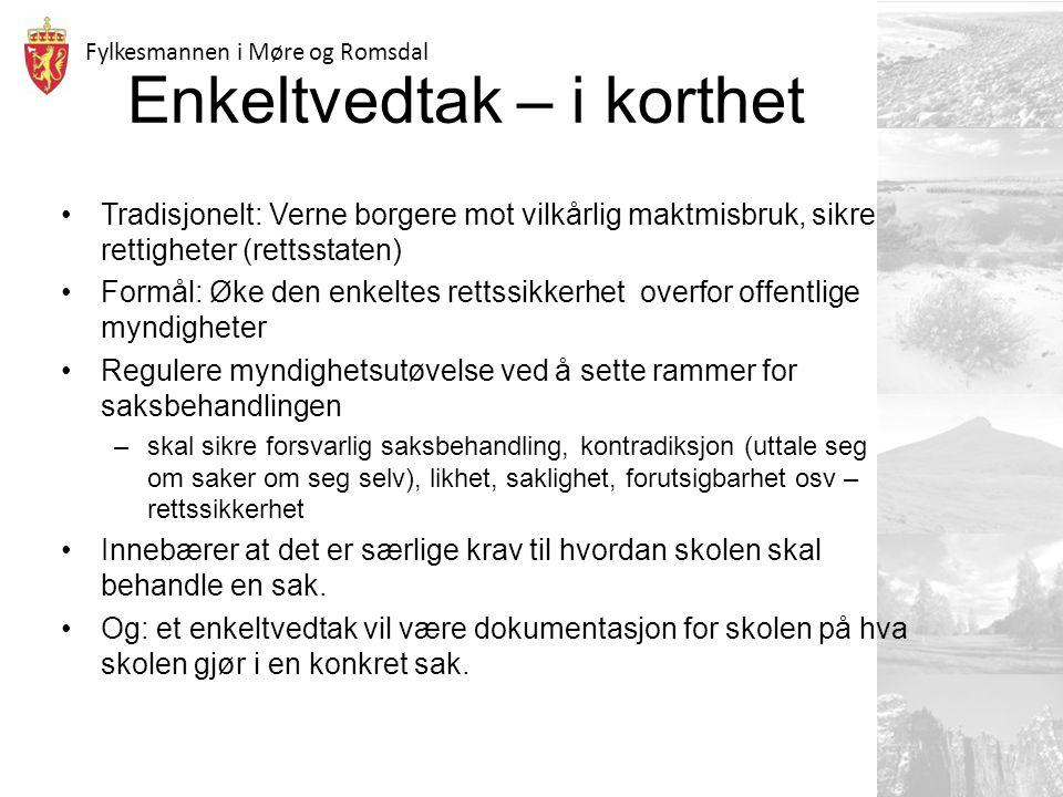 Fylkesmannen i Møre og Romsdal Enkeltvedtak – i korthet Tradisjonelt: Verne borgere mot vilkårlig maktmisbruk, sikre rettigheter (rettsstaten) Formål:
