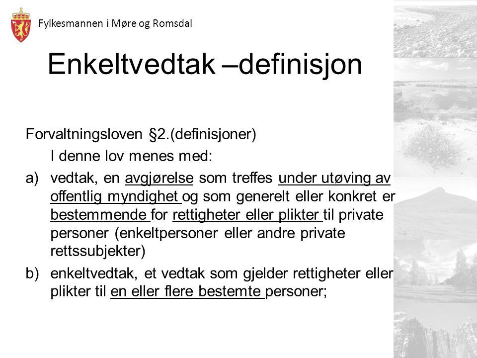 Fylkesmannen i Møre og Romsdal Enkeltvedtak –definisjon Forvaltningsloven §2.(definisjoner) I denne lov menes med: a)vedtak, en avgjørelse som treffes