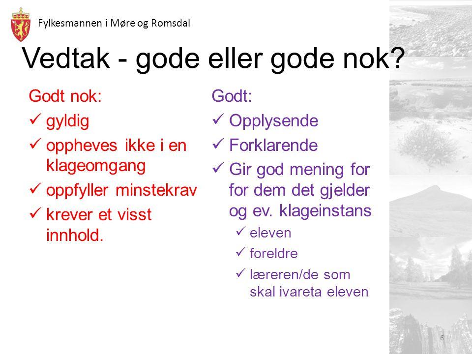 Fylkesmannen i Møre og Romsdal Vedtak - gode eller gode nok? Godt nok: gyldig oppheves ikke i en klageomgang oppfyller minstekrav krever et visst innh