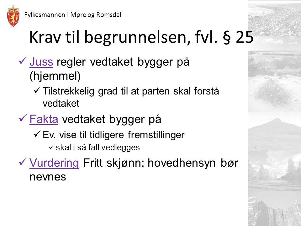 Fylkesmannen i Møre og Romsdal Krav til begrunnelsen, fvl. § 25 Juss regler vedtaket bygger på (hjemmel) Tilstrekkelig grad til at parten skal forstå