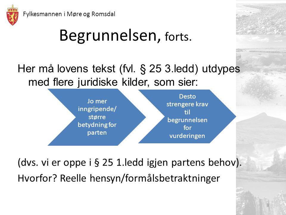 Fylkesmannen i Møre og Romsdal Begrunnelsen, forts. Her må lovens tekst (fvl. § 25 3.ledd) utdypes med flere juridiske kilder, som sier: (dvs. vi er o