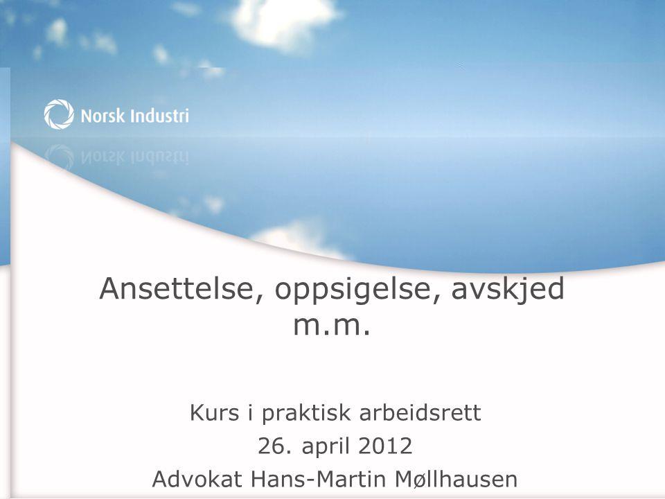 Ansettelse, oppsigelse, avskjed m.m. Kurs i praktisk arbeidsrett 26. april 2012 Advokat Hans-Martin Møllhausen