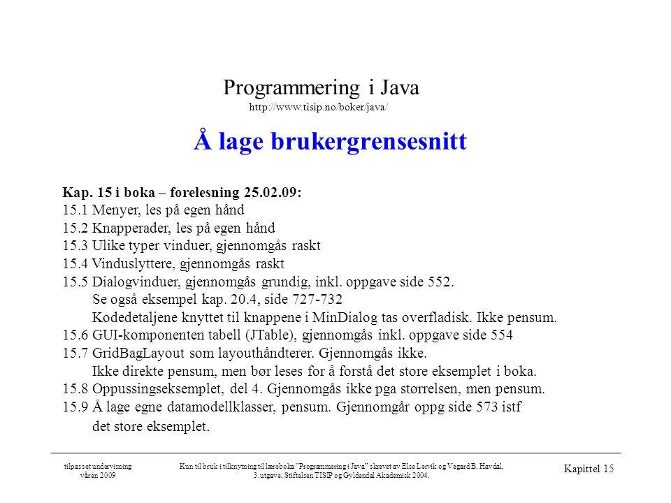 Programmering i Java http://www.tisip.no/boker/java/ tilpasset undervisning våren 2009 Kun til bruk i tilknytning til læreboka Programmering i Java skrevet av Else Lervik og Vegard B.