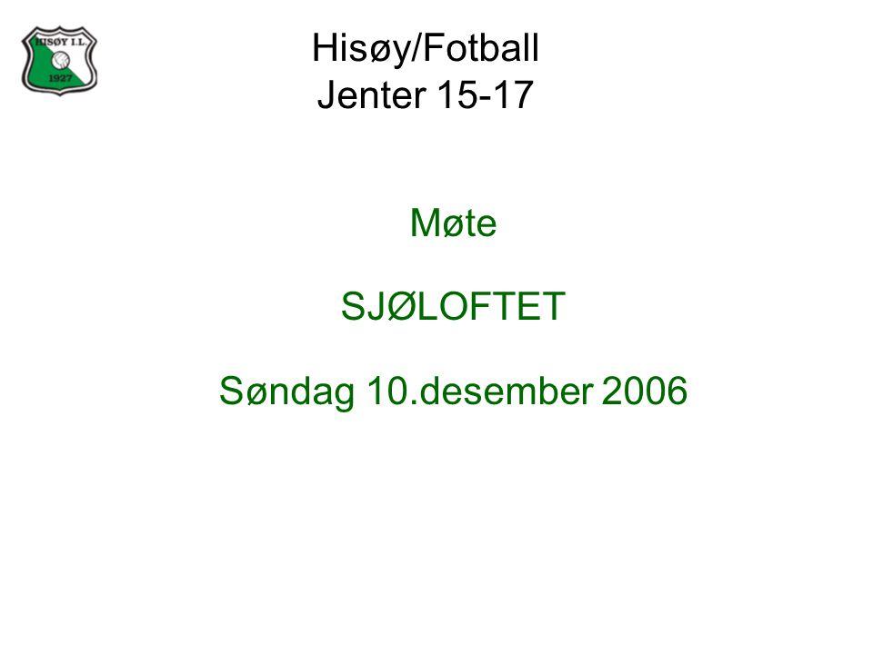 Hisøy/Fotball Jenter 15-17 Møte SJØLOFTET Søndag 10.desember 2006