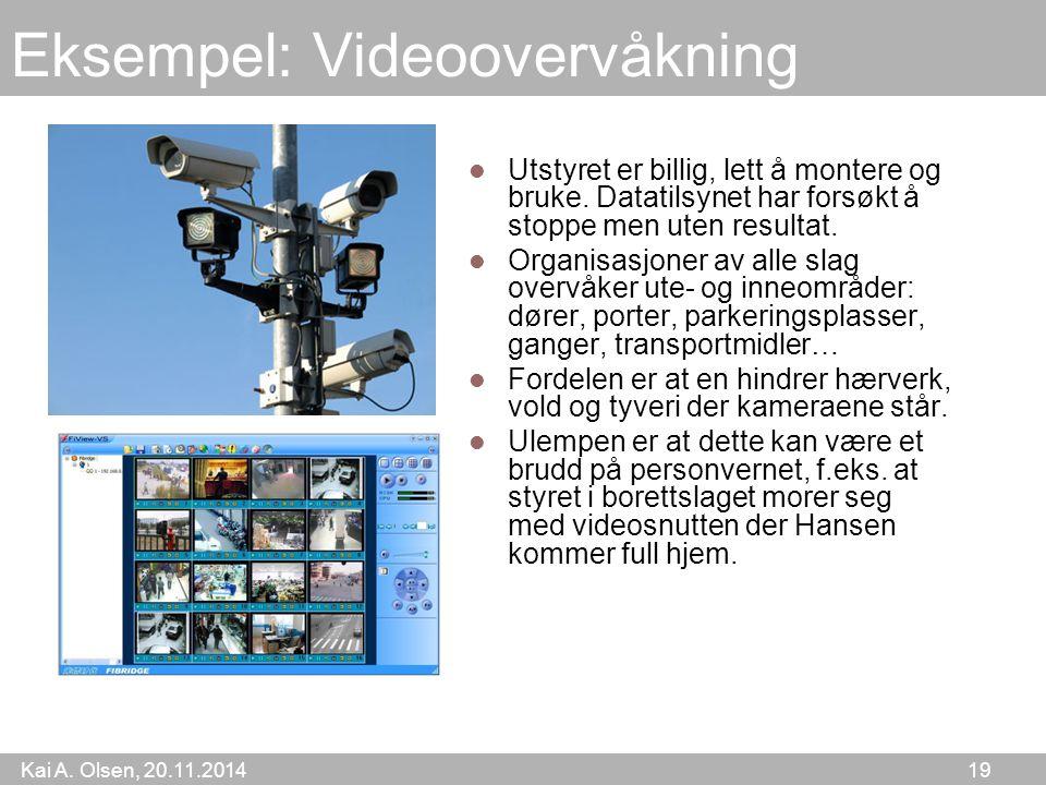Kai A. Olsen, 20.11.2014 19 Eksempel: Videoovervåkning Utstyret er billig, lett å montere og bruke.