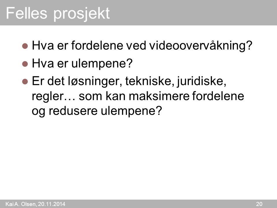 Kai A. Olsen, 20.11.2014 20 Felles prosjekt Hva er fordelene ved videoovervåkning.