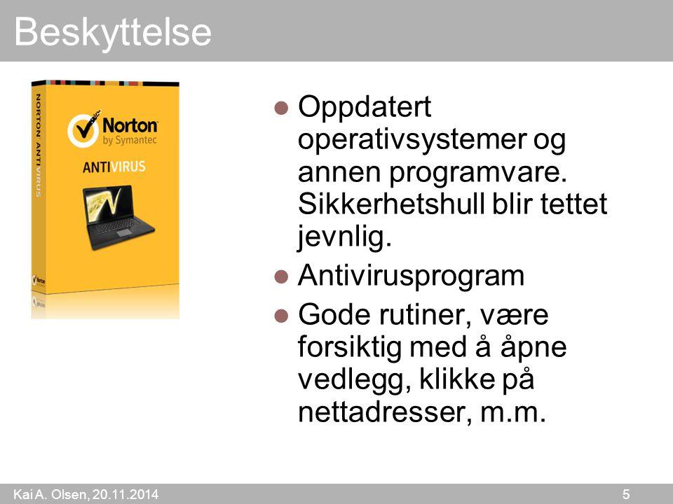 Kai A. Olsen, 20.11.2014 5 Beskyttelse Oppdatert operativsystemer og annen programvare.