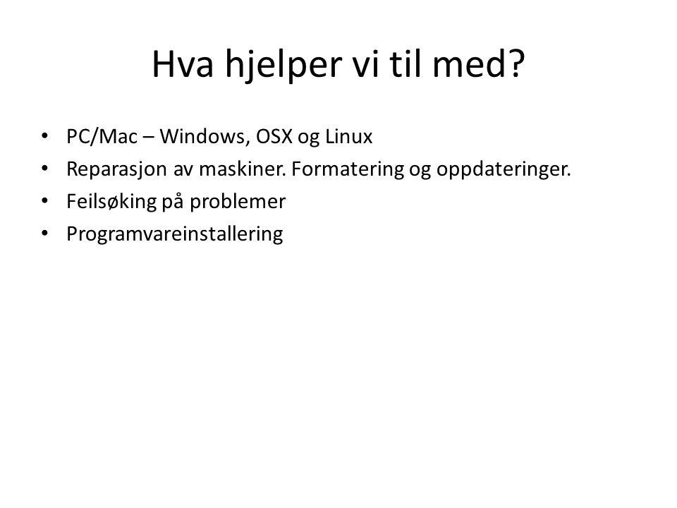 Hva hjelper vi til med? PC/Mac – Windows, OSX og Linux Reparasjon av maskiner. Formatering og oppdateringer. Feilsøking på problemer Programvareinstal