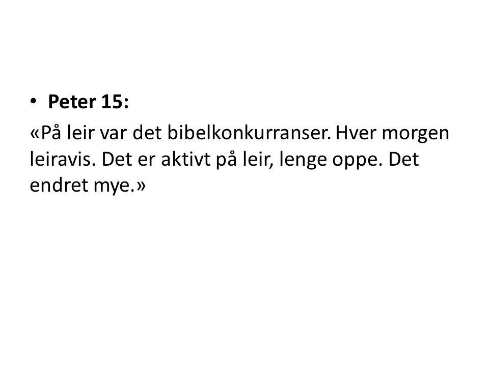 Peter 15: «På leir var det bibelkonkurranser. Hver morgen leiravis. Det er aktivt på leir, lenge oppe. Det endret mye.»