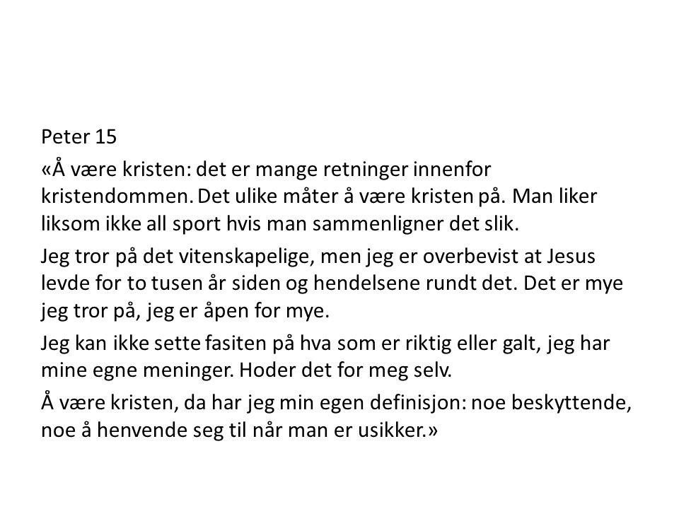 Peter 15 «Å være kristen: det er mange retninger innenfor kristendommen. Det ulike måter å være kristen på. Man liker liksom ikke all sport hvis man s