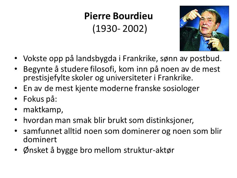 Pierre Bourdieu (1930- 2002) Vokste opp på landsbygda i Frankrike, sønn av postbud. Begynte å studere filosofi, kom inn på noen av de mest prestisjefy