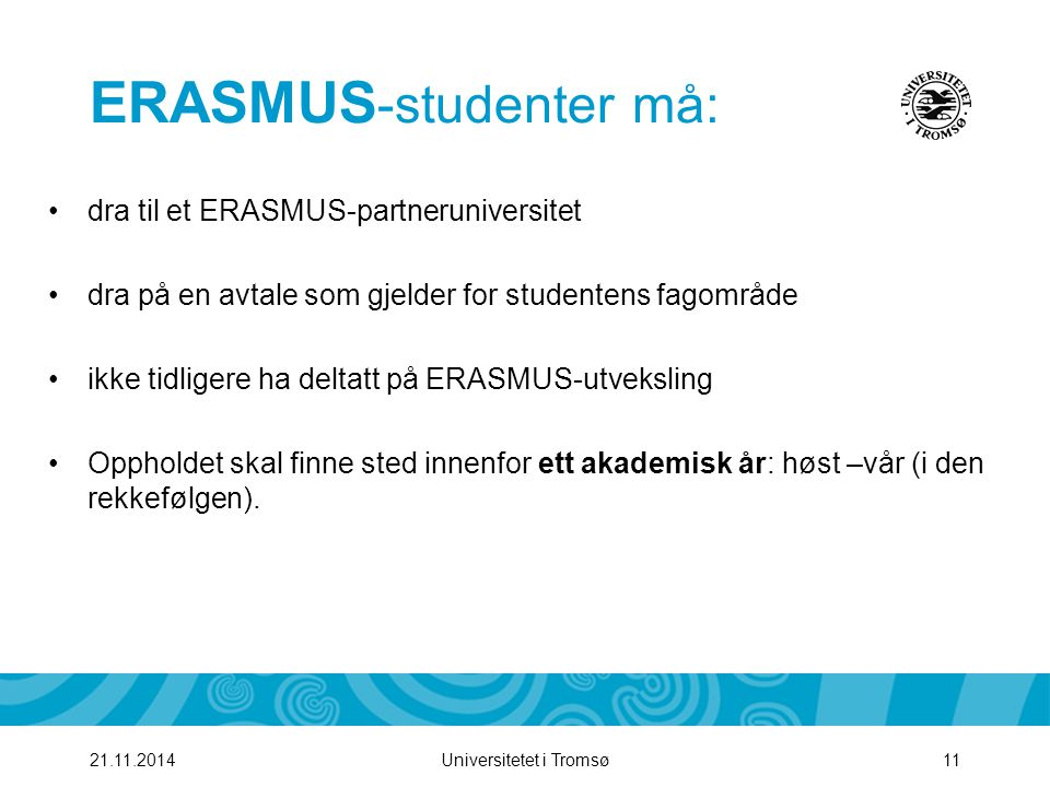 Universitetet i Tromsø1221.11.2014 Erasmus intensive språkkurs (EILC) Mange lærestedet tilbyr ikke kurs på engelsk, det er derfor en fordel med språkkunnskaper om du vil reise dit.