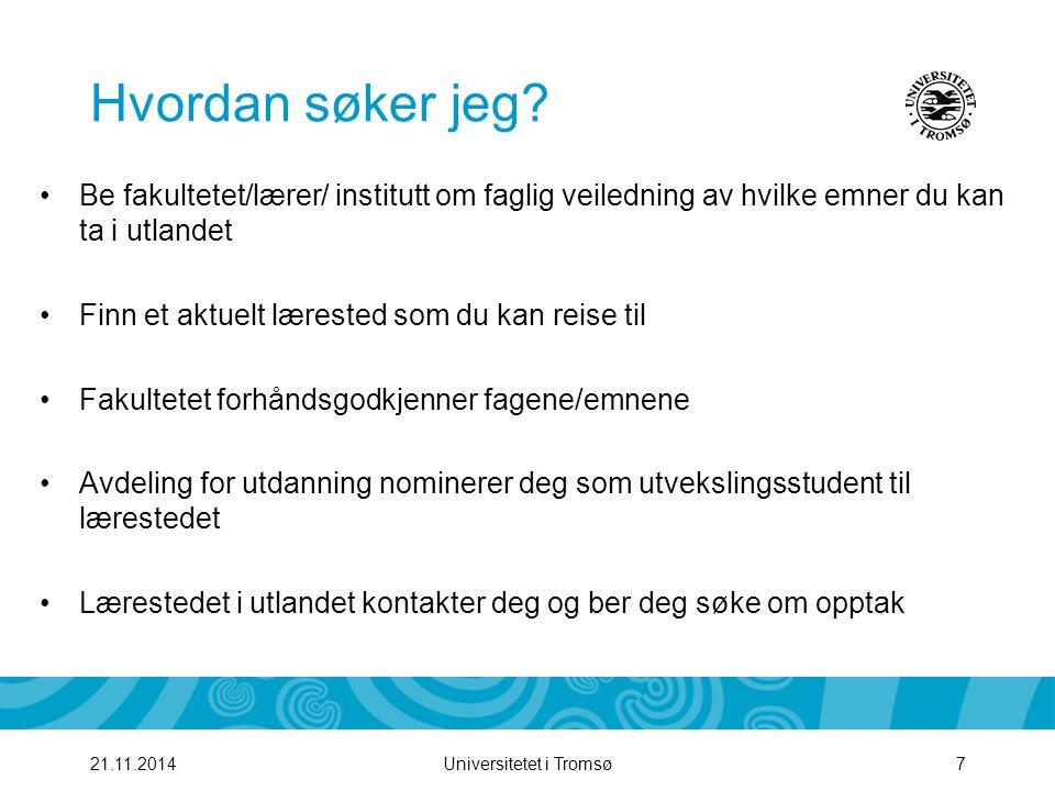 Universitetet i Tromsø821.11.2014 Søknad Hvordan søke – trinn for trinn: http://www2.uit.no/ikbViewer/page/studenter/utveksling/artikkel?p_document_id=99058 Skjema: http://www2.uit.no/ikbViewer/page/ansatte/organisasjon/skjemaer?p_dimension_id=88202&p _menu=42428&p_lang=2