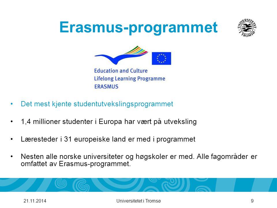 Universitetet i Tromsø1021.11.2014 Erasmus-studenter får 3 –12 måneders opphold i utlandet Stipend på EURO 300 /mnd (circa 2600 kroner).