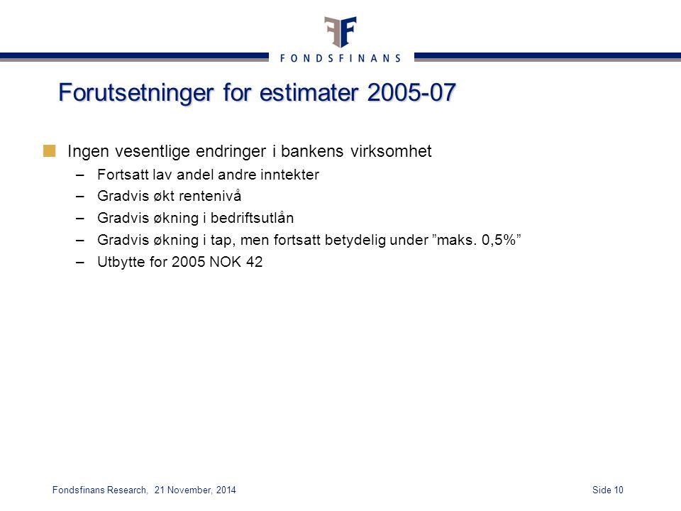 Side 10Fondsfinans Research, 21 November, 2014 Forutsetninger for estimater 2005-07 Ingen vesentlige endringer i bankens virksomhet –Fortsatt lav ande
