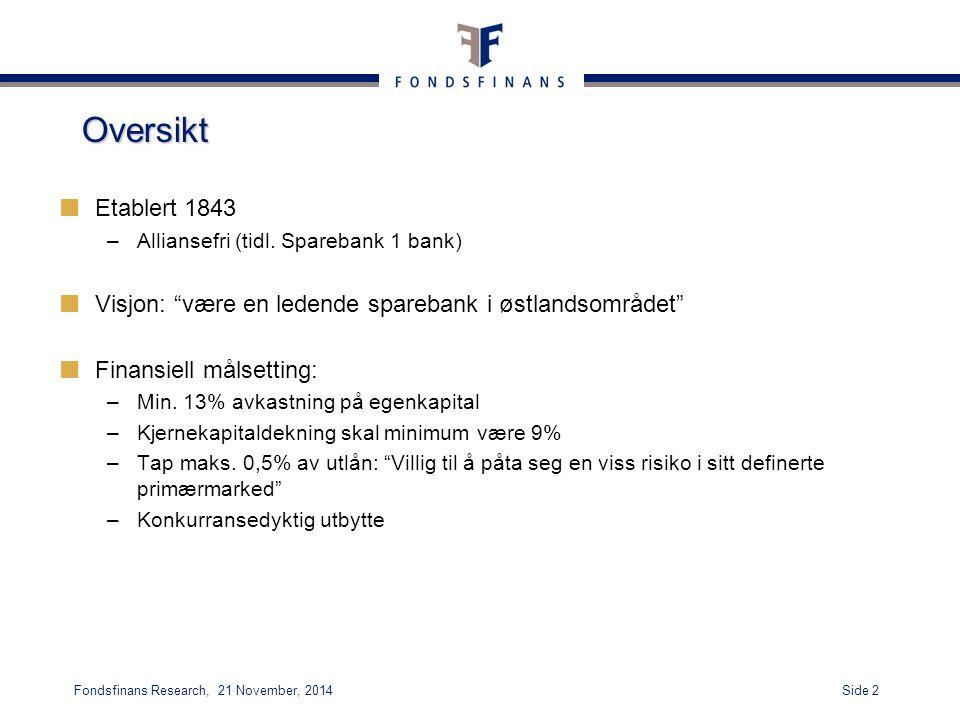 """Side 2Fondsfinans Research, 21 November, 2014 Oversikt Etablert 1843 –Alliansefri (tidl. Sparebank 1 bank) Visjon: """"være en ledende sparebank i østlan"""