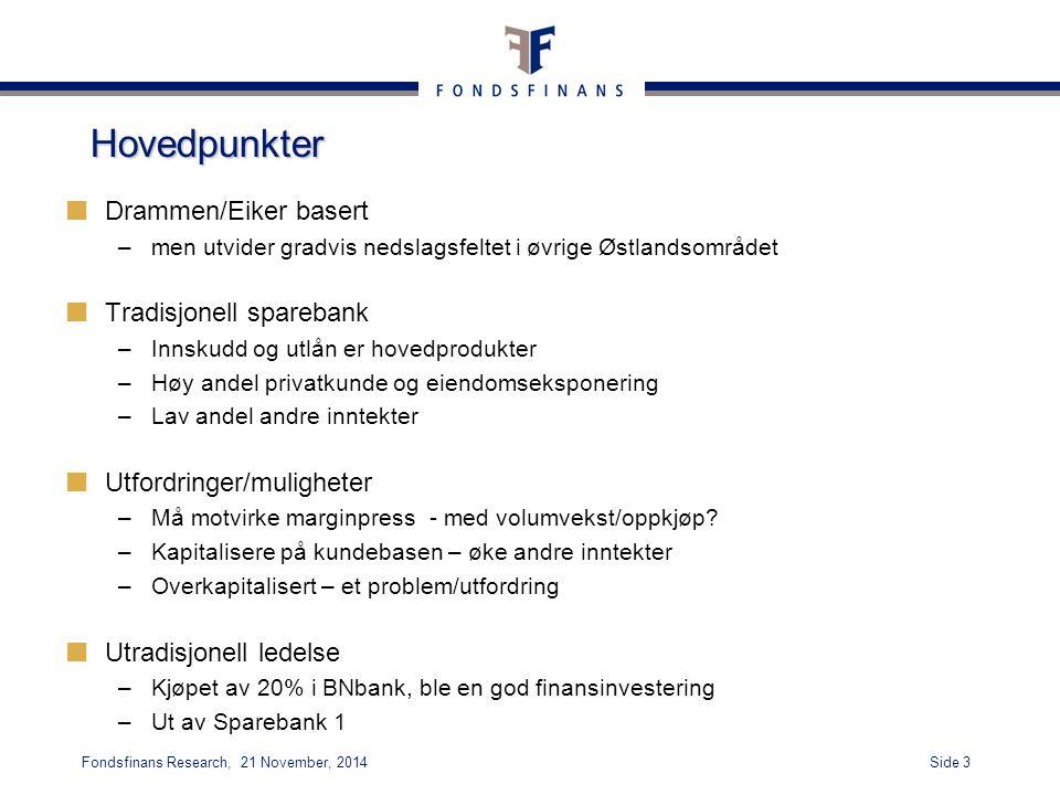Side 3Fondsfinans Research, 21 November, 2014 Hovedpunkter Drammen/Eiker basert –men utvider gradvis nedslagsfeltet i øvrige Østlandsområdet Tradisjon