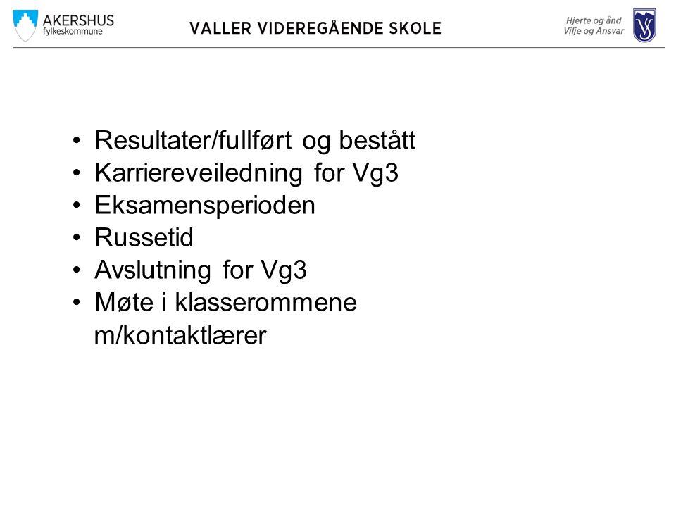 Resultater/fullført og bestått Karriereveiledning for Vg3 Eksamensperioden Russetid Avslutning for Vg3 Møte i klasserommene m/kontaktlærer