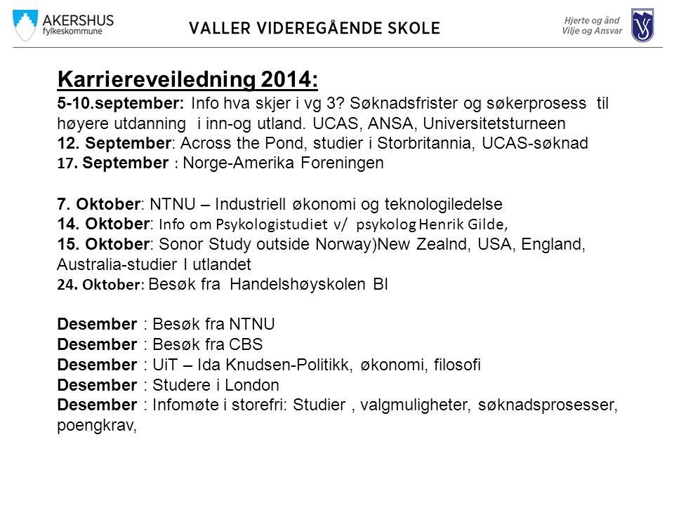 Karriereveiledning 2014: 5-10.september: Info hva skjer i vg 3? Søknadsfrister og søkerprosess til høyere utdanning i inn-og utland. UCAS, ANSA, Unive