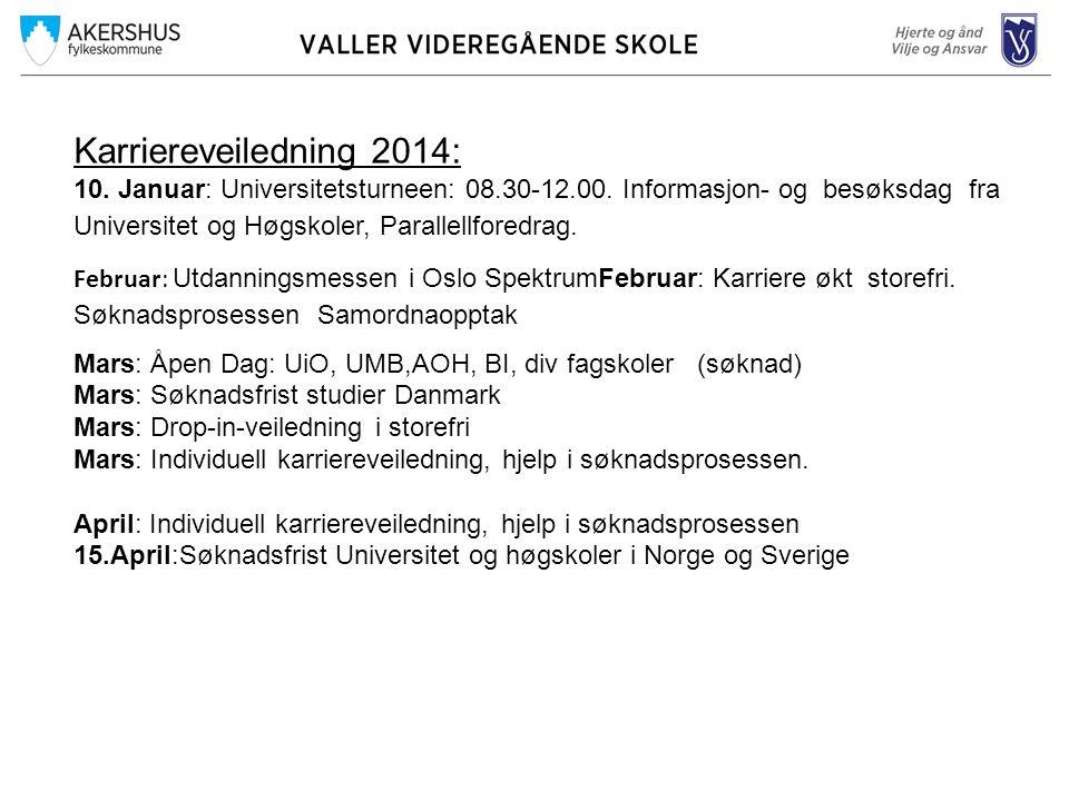 Karriereveiledning 2014: 10. Januar: Universitetsturneen: 08.30-12.00. Informasjon- og besøksdag fra Universitet og Høgskoler, Parallellforedrag. Febr