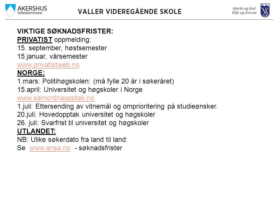 VIKTIGE SØKNADSFRISTER: PRIVATIST oppmelding: 15. september, høstsemester 15.januar, vårsemester www.privatistweb.no NORGE: 1.mars: Politihøgskolen: (