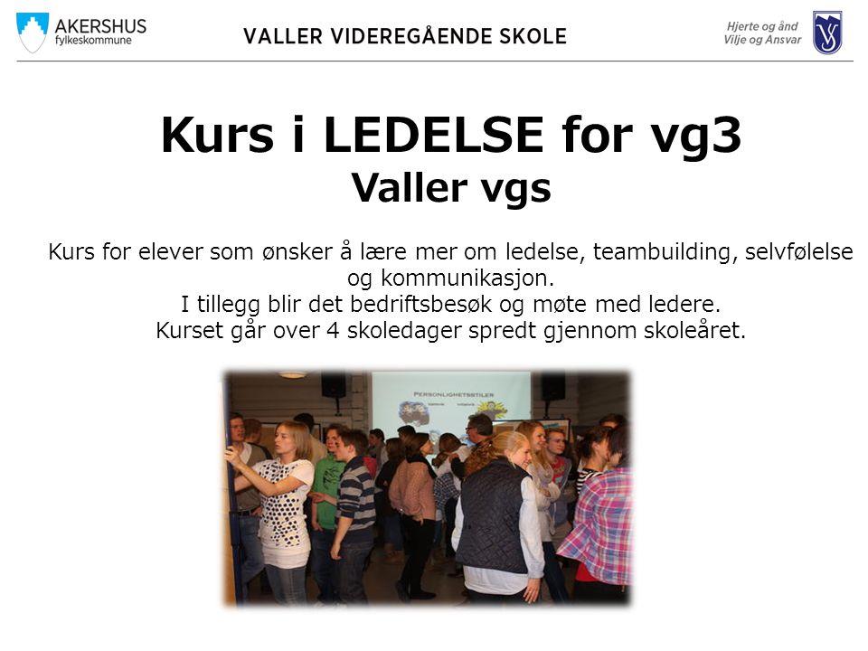 Kurs i LEDELSE for vg3 Valler vgs Kurs for elever som ønsker å lære mer om ledelse, teambuilding, selvfølelse og kommunikasjon. I tillegg blir det bed