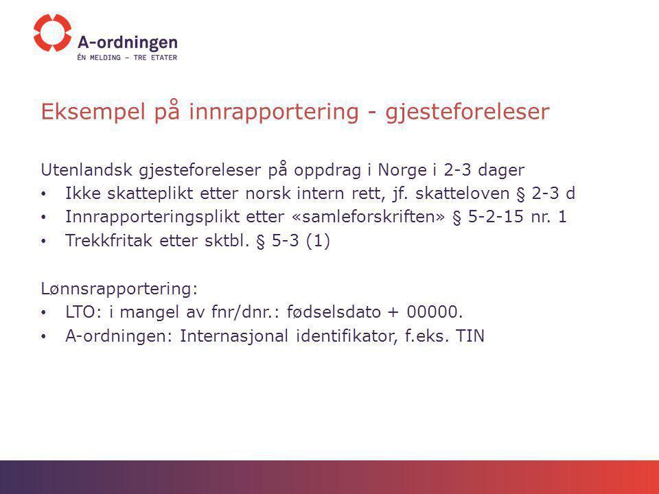 Eksempel på innrapportering - gjesteforeleser Utenlandsk gjesteforeleser på oppdrag i Norge i 2-3 dager Ikke skatteplikt etter norsk intern rett, jf.