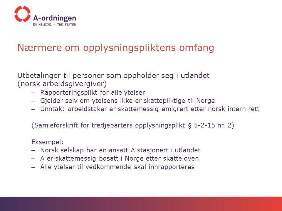 Unntak fra rapporteringsplikten Utbetalinger til personer som er bosatt i utlandet (norsk arbeidsgiver) Innrapporteringsplikt for lønn mv.