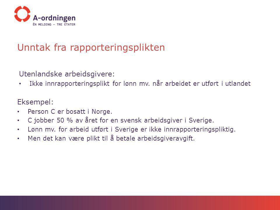 Unntak fra rapporteringsplikten Utenlandske arbeidsgivere: Ikke innrapporteringsplikt for lønn mv. når arbeidet er utført i utlandet Eksempel: Person
