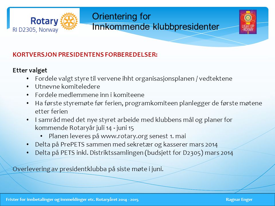 Orientering for Innkommende klubbpresidenter Frister for innbetalinger og innmeldinger etc.