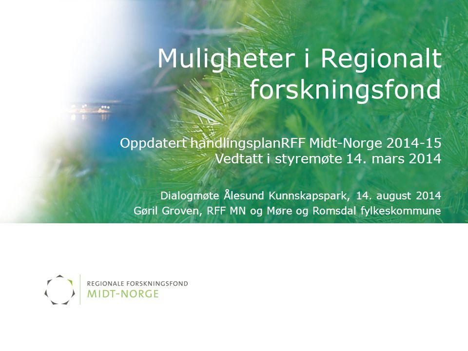 Muligheter i Regionalt forskningsfond Oppdatert handlingsplanRFF Midt-Norge 2014-15 Vedtatt i styremøte 14.