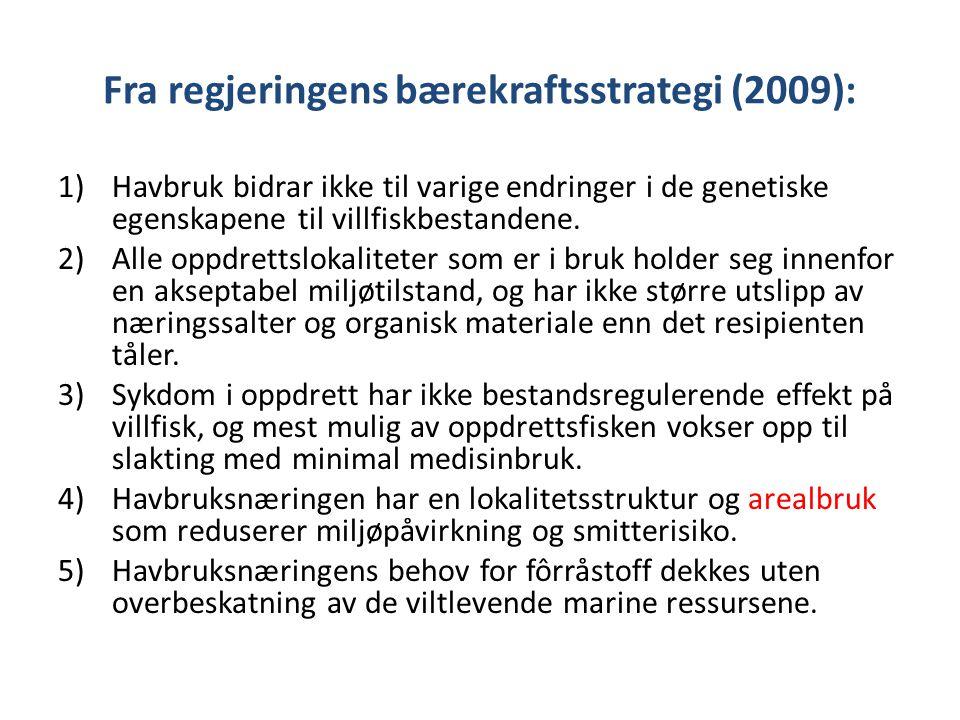 Fra regjeringens bærekraftsstrategi (2009): 1)Havbruk bidrar ikke til varige endringer i de genetiske egenskapene til villfiskbestandene. 2)Alle oppdr